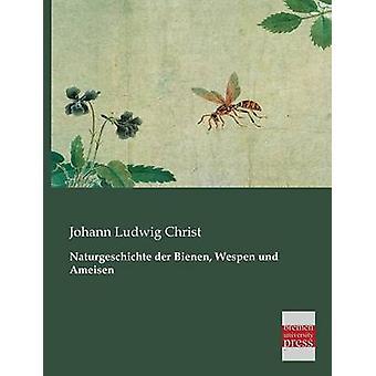 Naturgeschichte Der Bienen Wespen Und Ameisen by Christ & Johann Ludwig