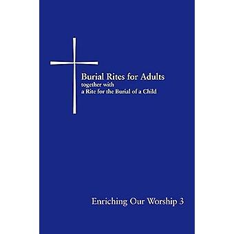 Burial Rites for Adults Together with a Rite for the Burial of a Child Enriching Our Worship 3 by Church Publishing