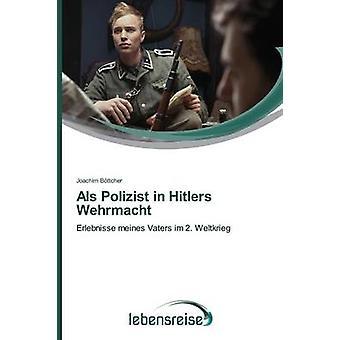 Als Polizist in Hitlers Wehrmacht by Bttcher Joachim