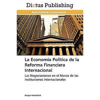 La Economia Politica de La Reforma Financiera Internacional by Poetschick Gregor