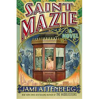 Saint Mazie by Jami Attenberg - 9781455599899 Book