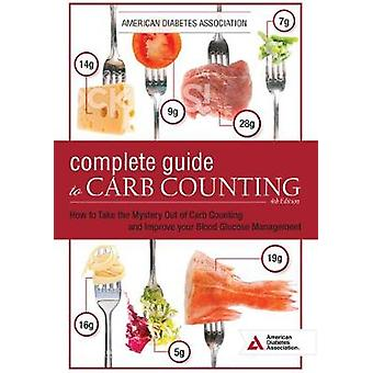 The Complete Guide to Carb Counting - 4th Edition - Practical Tools fo