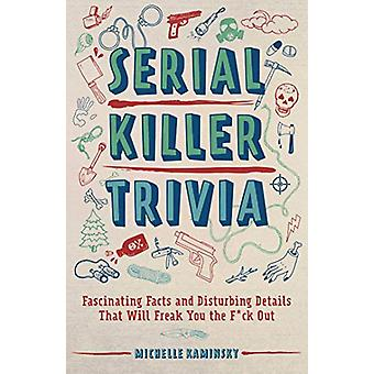 Serial Killer Trivia - Fascinating Facts and Disturbing Details That W