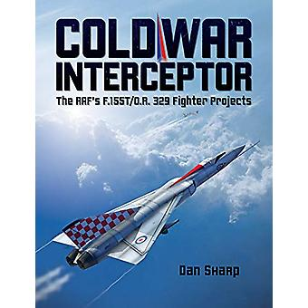 Cold War Interceptor - The RAF's F.155T/O.R. 329 Fighter Projects - 201