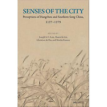 Senses of the City - Perceptions of Hangzhou and Southern Song China -