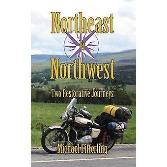 Northeast by Northwest - Two Restorative Journeys by Michael Alan Fitt