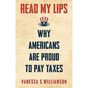 Read My Lips - Why Americans Are Proud to Pay Taxes by Vanessa William