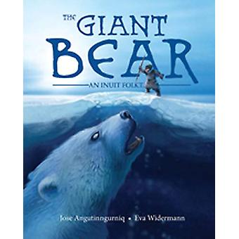 The Giant Bear - An Inuit Folktale by Jose Angutinngurniq - 9781772272