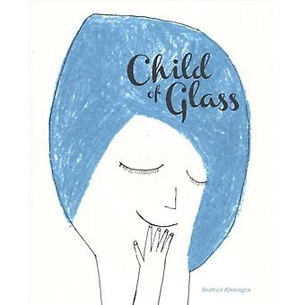 Child of Glass by Beatrice Alemagna