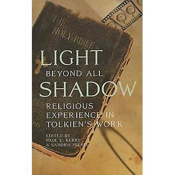 Light Beyond All Shadow - Religious Experience in Tolkien's Work by Pa