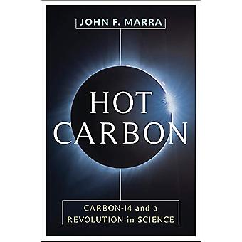 Hot Carbon - Carbon-14 and a Revolution in Science by Professor John F