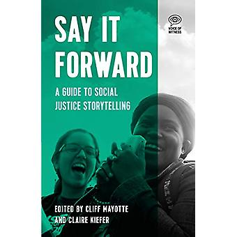 Say It Forward - A Guide to Social Justice Storytelling by Cliff Mayot