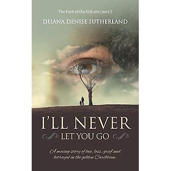 I'll Never Let You Go by Deiana Denise Sutherland - 9781861519399 Book