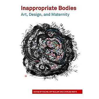 Inappropriate Bodies - Art - Design - and Maternity by Rachel Epp Bull
