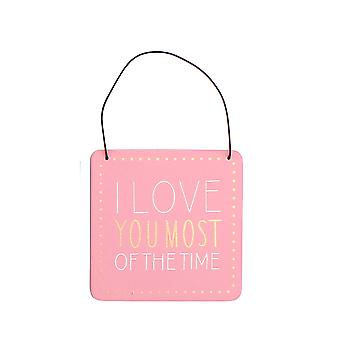 I Love You Most of the Time Humorous Hanging Plaque - Gift Item
