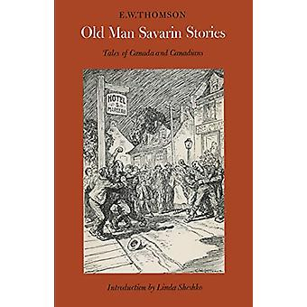 Old Man Savarin Stories - Tales of Canada and Canadians by Edward Will