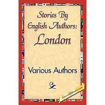 Stories by English Authors - London by Various Authors - 9781421840130