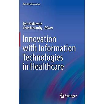 Innovation with Information Technologies in Healthcare by Lyle Berkow