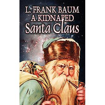 A Kidnapped Santa Claus by L. Frank Baum - Fiction - Fantasy - Fairy