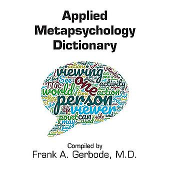Applied Metapsychology Dictionary by Frank A Gerbode - 9781615994748
