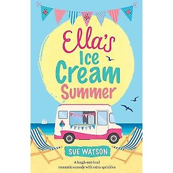 Ella's Ice-Cream Summer - A Laugh Out Loud Romantic Comedy with Extra