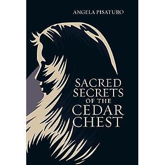 Sacred Secrets of the Cedar Chest by Angela Pisaturo - 9781973613732