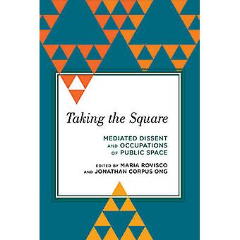 Taking the Square Mediated Dissent and Occupations of Public Space Radical Subjects in International Politics