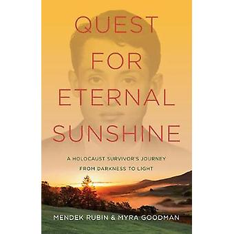 Quest for Eternal Sunshine A Holocaust Survivors Journey from Darkness to Light