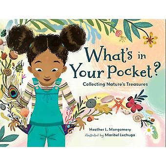 Whats in Your Pocket  Collecting Natures Treasures by Heather L Montgomery & Maribel Lechuga