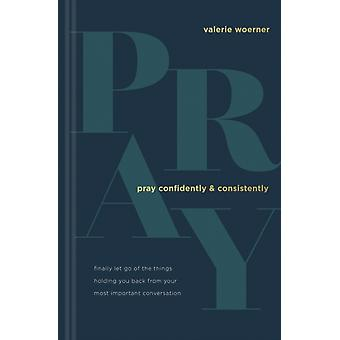 Pray Confidently and Consistently by Valerie Woerner