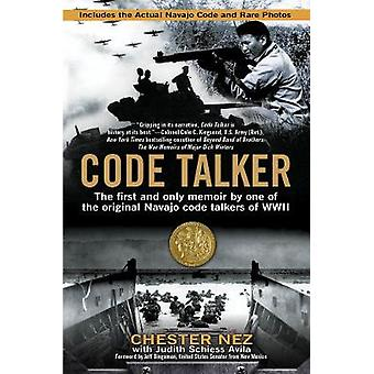 Code Talker  The First and Only Memoir By One of the Original Navajo Code Talkers of WWII by Chester Nez & Judith Schiess Avila & Foreword by Jeff Bingaman