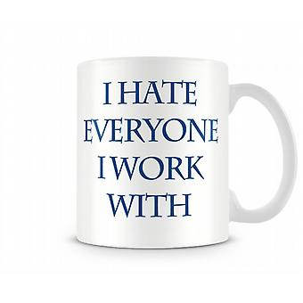 Ik haat iedereen die ik werk met gedrukte mok