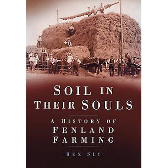 Soil in Their Souls - A History of Fenland Farming by Rex Sly - 978075