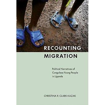 Recounting Migration - Political Narratives of Congolese Young People