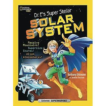 Dr. E's Super Stellar Solar System (Science & Nature) by Bethany Ehlm
