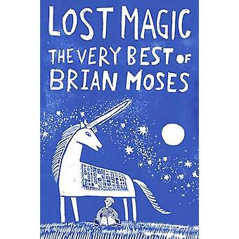 Lost Magic - The Very Best of Brian Moses von Brian Moses - 97815098387