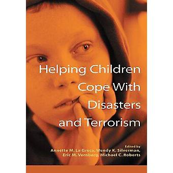 Helping Children Cope with Disasters and Terrorism by Annette M. La G