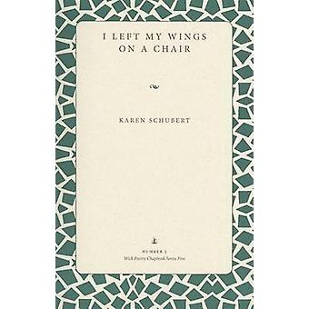 I Left My Wings on a Chair by Karen Schubert - 9781606352090 Book