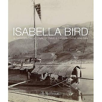 Isabella Bird - A Photographic Memoir of Travels in China 1894-1896 by