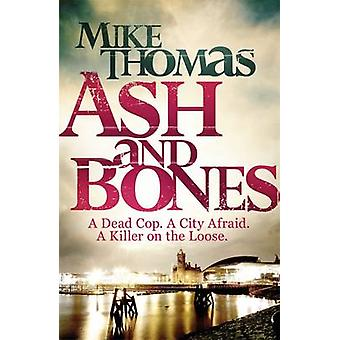 Ash and Bones - A Dead Cop. A City Afraid. A Killer on the Loose by Mi