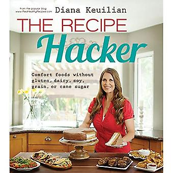 The Recipe Hacker: Comfort Foods Without Gluten, Dairy, Soy, Grain, or Cane Sugar