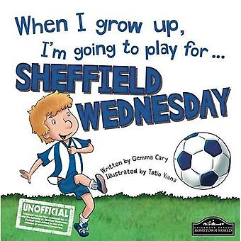 When I Grow Up I'm Going to Play for Sheffield Weds