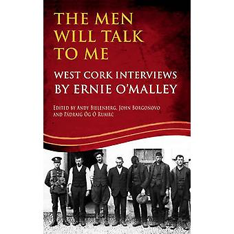 The Men Will Talk to Me - Ernie O'Malley Series - West Cork Brigade by