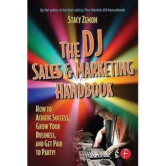 The DJ Sales and Marketing Handbook How to Achieve Success Grow Your Business and Get Paid to Party by Zemon & Stacy