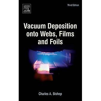 Vacuum Deposition onto Webs Films and Foils by Bishop & Charles