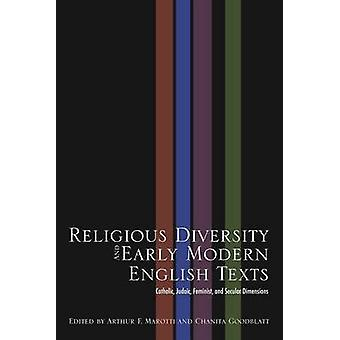 Religious Diversity and Early Modern English Texts Catholic Judaic Feminist and Secular Dimensions by Marotti & Arthur F.