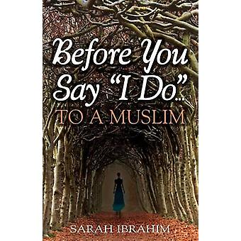 Before You Say I Do... To A Muslim by Ibrahim & Sarah
