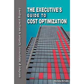 The Executives Guide to Cost Optimization by Smith & Nicole