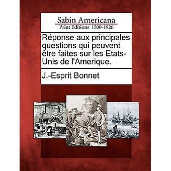 Rponse aux principales questions qui peuvent tre faites sur les EtatsUnis de lAmerique. by Bonnet & J.Esprit