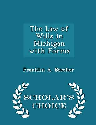 The Law of Wills in Michigan with Forms  Scholars Choice Edition by Beecher & Franklin A.